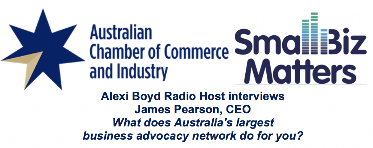 The Australian Chamber of Commerce, so what does Australia's largest business advocacy network do for you?
