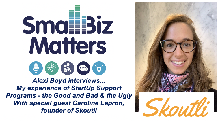 My experience of StartUp Support Programs - the Good and Bad and the Ugly With special guest Caroline Lepron, founder of Skoutli
