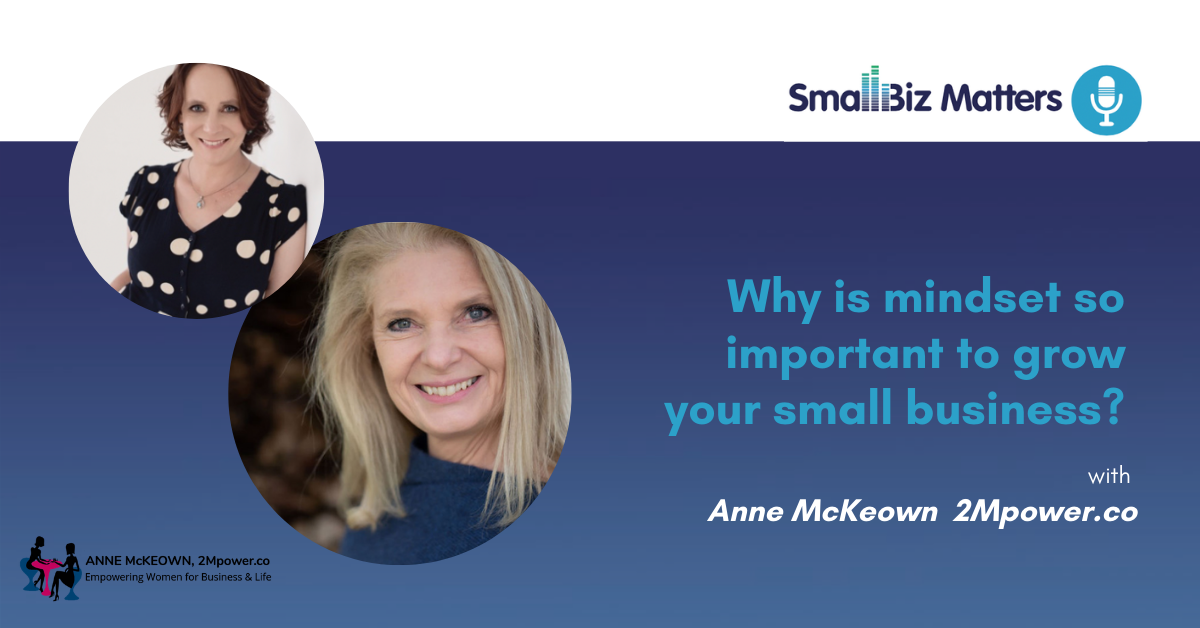 What is Neuro Linguistic Programming and how can mindset help you achieve in small business? With special guest Anne McKeown from 2MPower