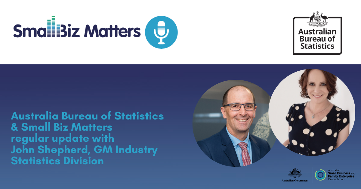 The latest regular update from the Aust Bureau of Statistics With special guest John Shepherd, General Manager, Industry Statistics Division at ABS