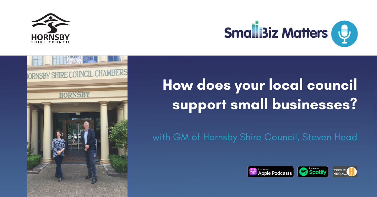 How does a local council support small businesses and works with advocacy groups? With special guest Steven Head, General Manager of Hornsby Shire Cou