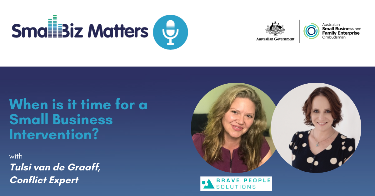 When is it time for a Small Business Intervention?  With special guest Tulsi van de Graaff, Communication and Conflict Expert, Brave People Solutions